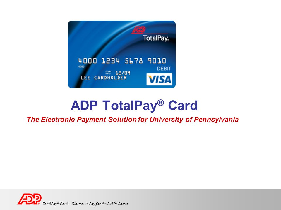 2 TotalPay ® Card – Electronic Pay for the Public Sector TotalPay Card Is...