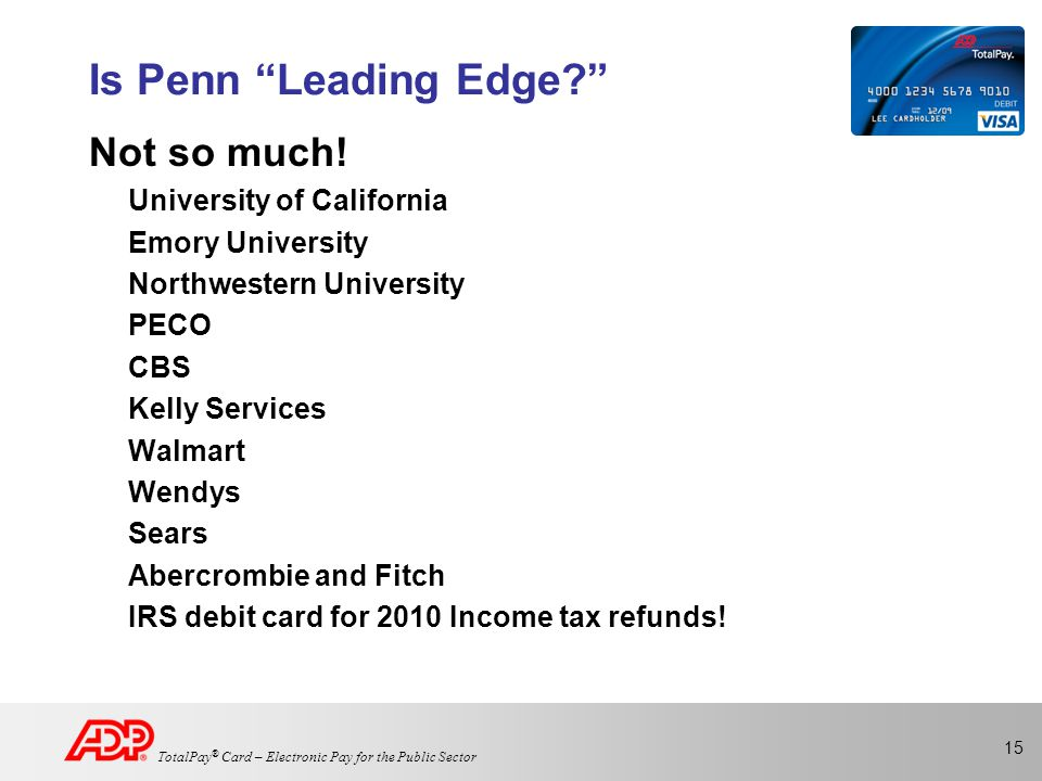 15 TotalPay ® Card – Electronic Pay for the Public Sector Is Penn Leading Edge Not so much.