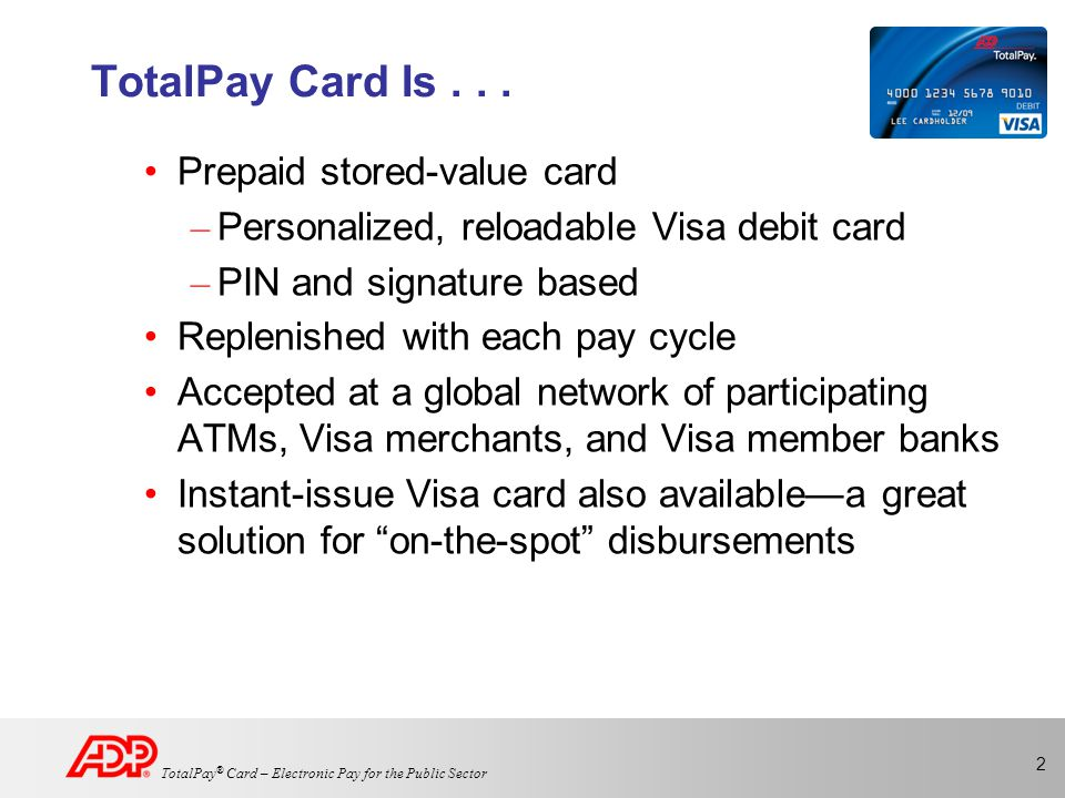 3 TotalPay ® Card – Electronic Pay for the Public Sector Why Pay Cards Make Sense for Penn Direct deposit on plastic is an alternative for under banked Reduce fraud exposure associated with checks No escheatment required Increase operational efficiency – No check distribution or reconciliation – Eliminate lost or stolen checks – Reduce/eliminate manual checks – Reduce fees for stop payments and expedited services Improve Business Continuity/Recovery