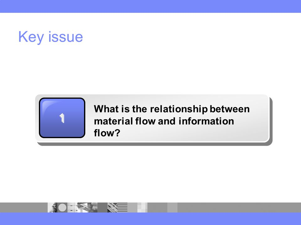 Key issue 11 What is the relationship between material flow and information flow