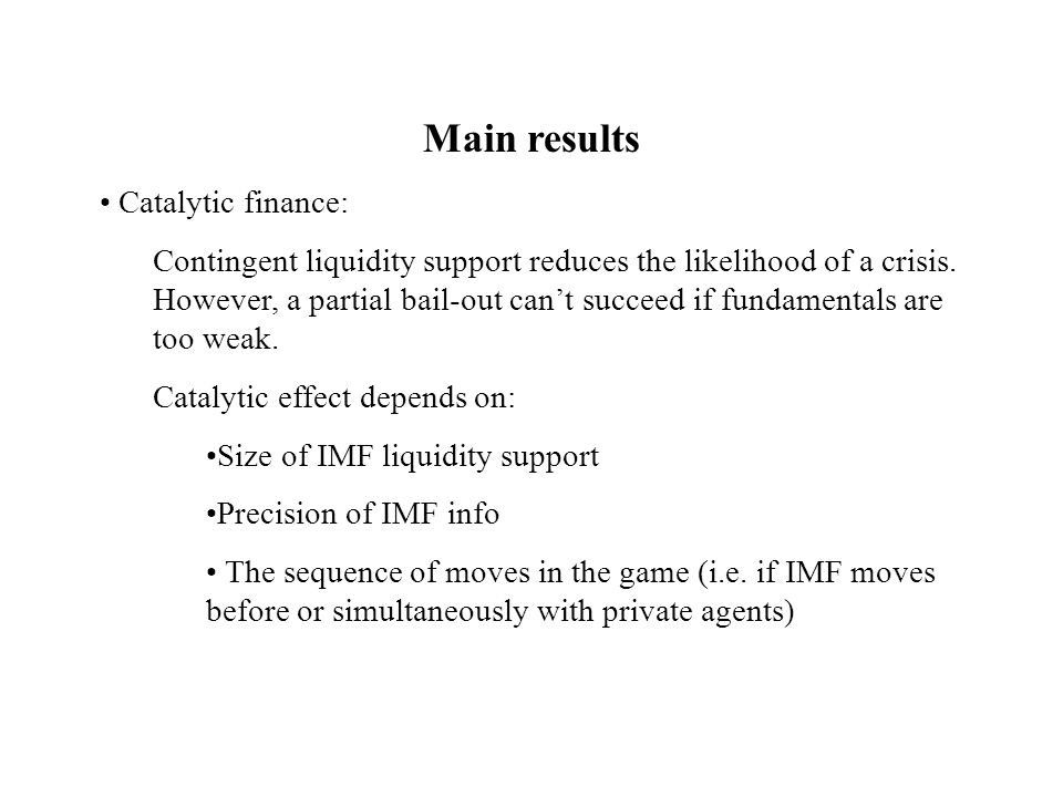 Moral hazard results Extent of moral hazard depends on the ex-ante likelihood of bad fundamental shocks: If fundamentals are likely to be relatively good (irrespective of government behavior), liquidity provision creates debtor MH (conventional view).
