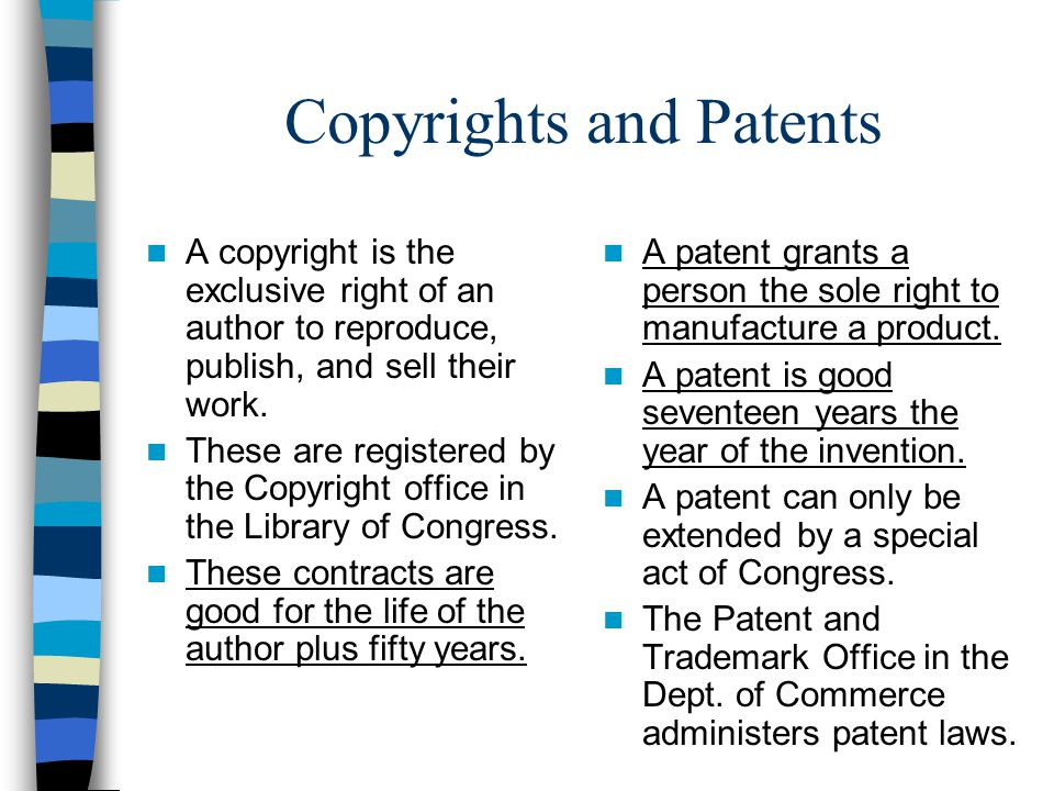 Copyrights and Patents A copyright is the exclusive right of an author to reproduce, publish, and sell their work. These are registered by the Copyrig
