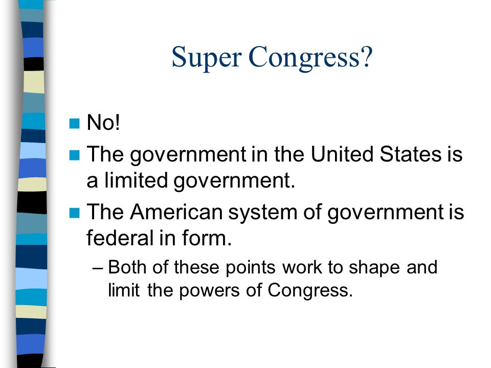 Super Congress? No! The government in the United States is a limited government. The American system of government is federal in form. –Both of these