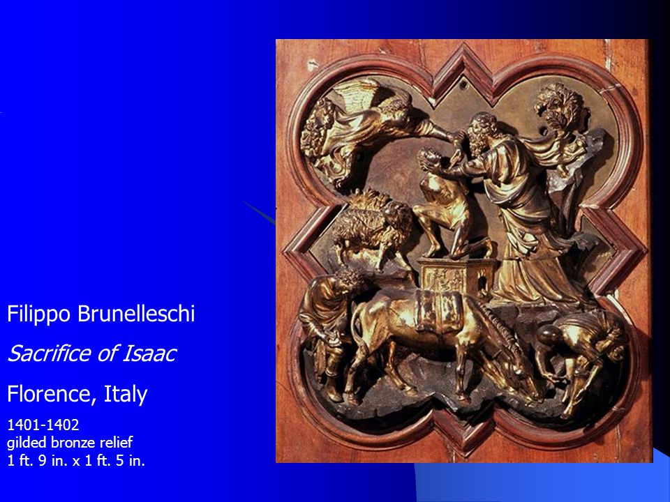 Filippo Brunelleschi Sacrifice of Isaac Florence, Italy 1401-1402 gilded bronze relief 1 ft. 9 in. x 1 ft. 5 in.