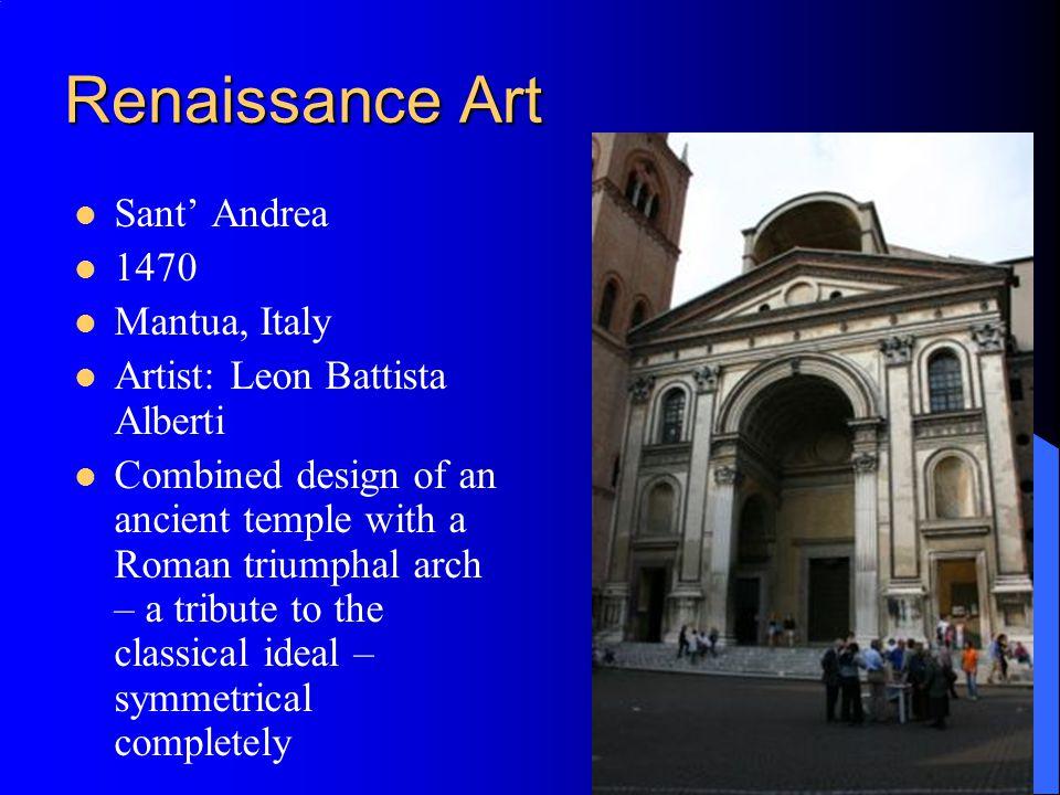 Renaissance Art Sant' Andrea 1470 Mantua, Italy Artist: Leon Battista Alberti Combined design of an ancient temple with a Roman triumphal arch – a tri