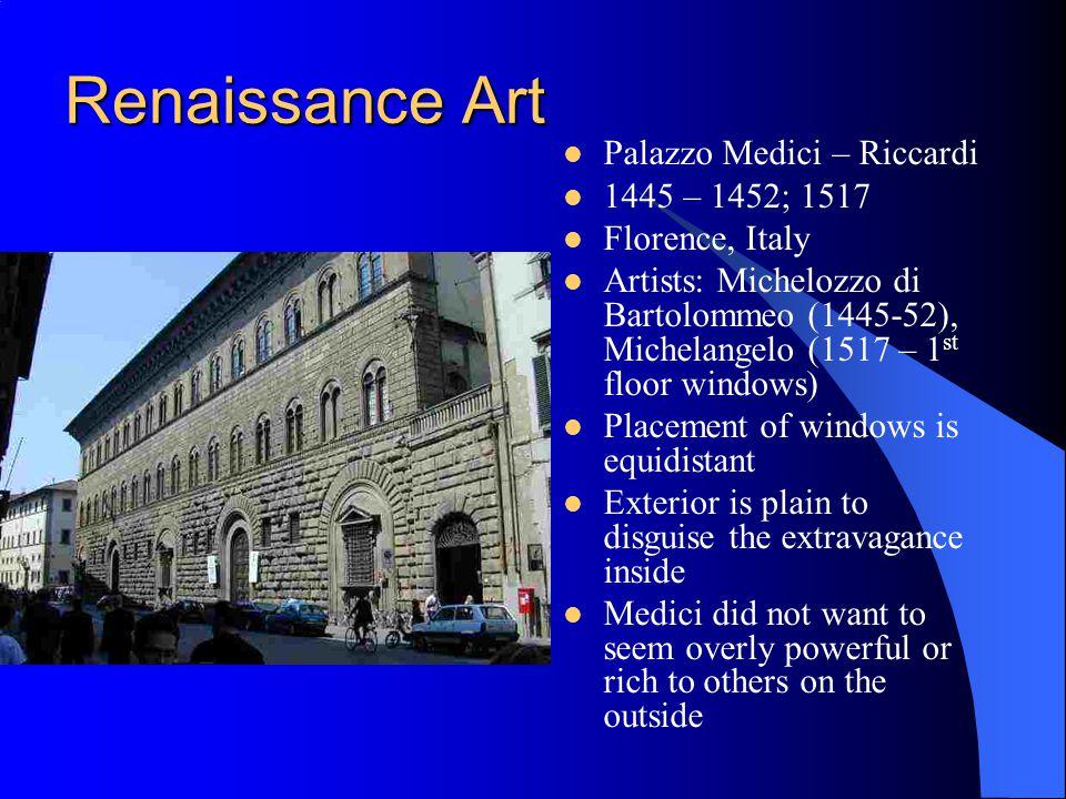 Renaissance Art Palazzo Medici – Riccardi 1445 – 1452; 1517 Florence, Italy Artists: Michelozzo di Bartolommeo (1445-52), Michelangelo (1517 – 1 st fl
