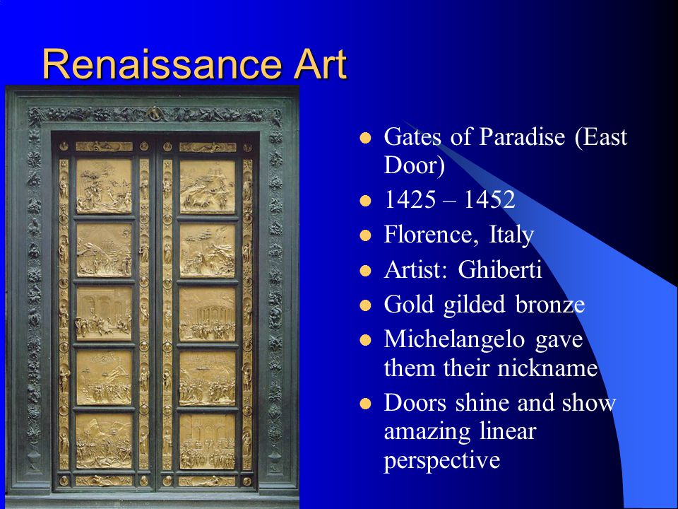 Renaissance Art Gates of Paradise (East Door) 1425 – 1452 Florence, Italy Artist: Ghiberti Gold gilded bronze Michelangelo gave them their nickname Do