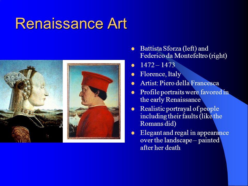 Renaissance Art Battista Sforza (left) and Federico da Montefeltro (right) 1472 – 1473 Florence, Italy Artist: Piero della Francesca Profile portraits