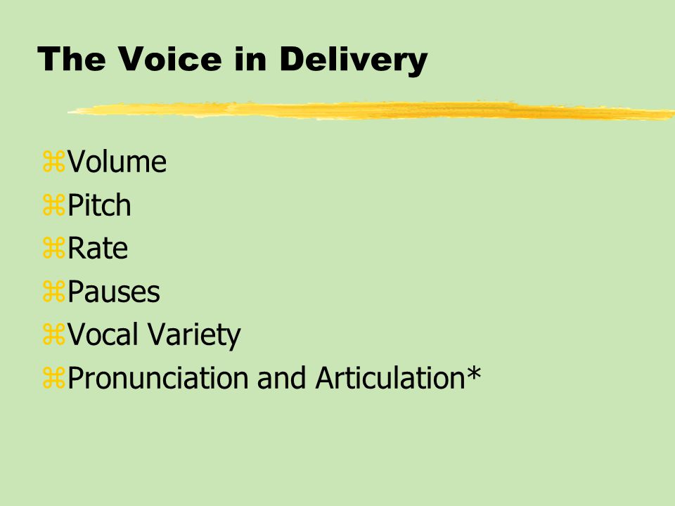 The Voice in Delivery zVolume zPitch zRate zPauses zVocal Variety zPronunciation and Articulation*