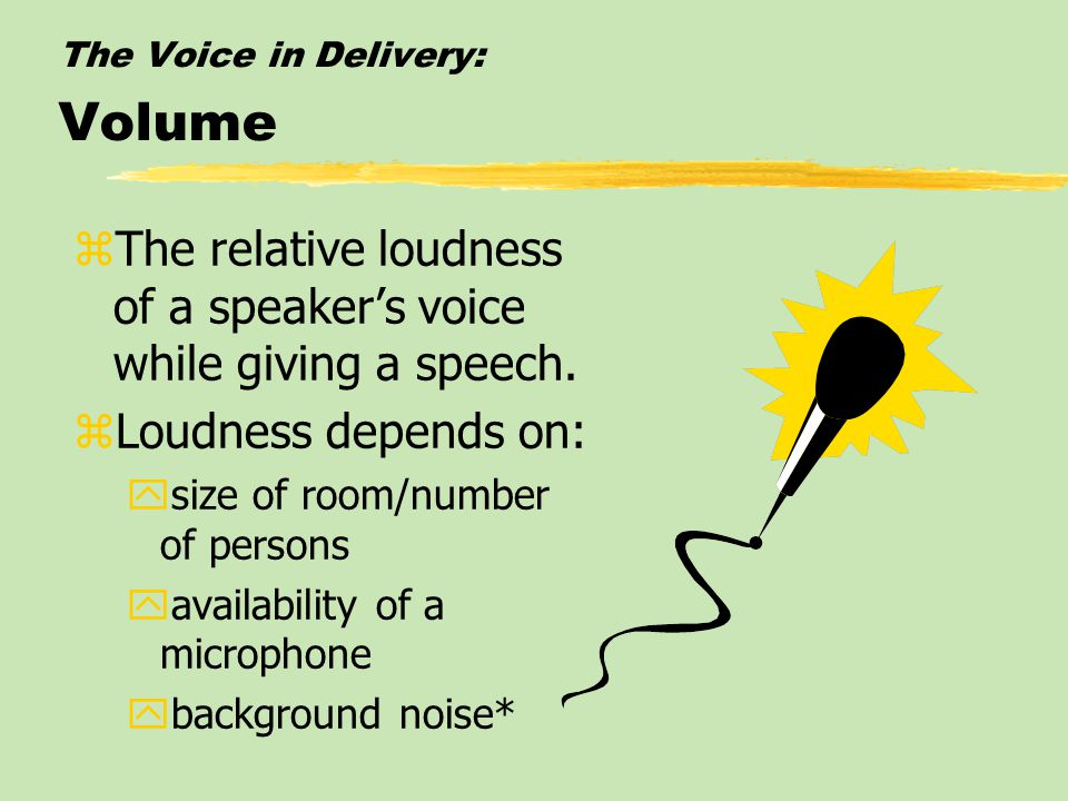 The Voice in Delivery: Volume zThe relative loudness of a speaker's voice while giving a speech.