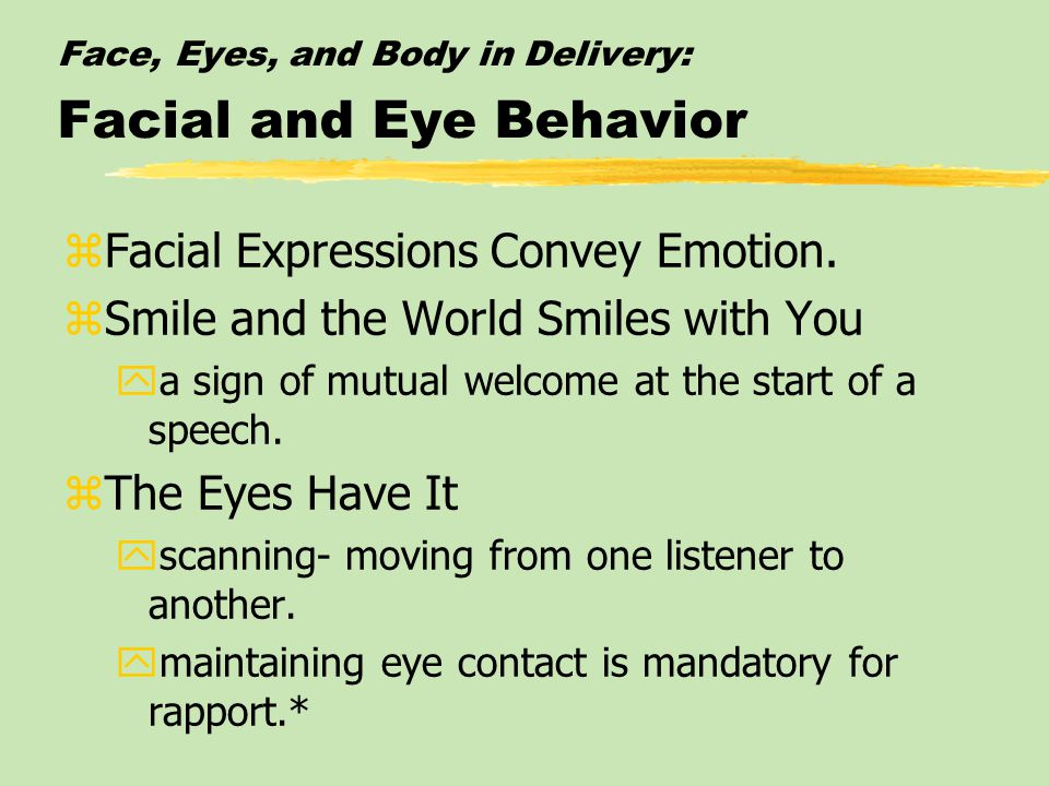 Face, Eyes, and Body in Delivery: Facial and Eye Behavior zFacial Expressions Convey Emotion.