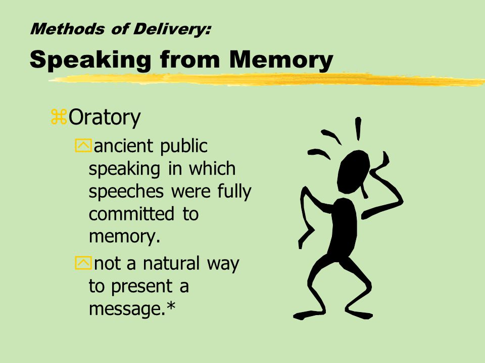Methods of Delivery: Speaking from Memory zOratory yancient public speaking in which speeches were fully committed to memory.