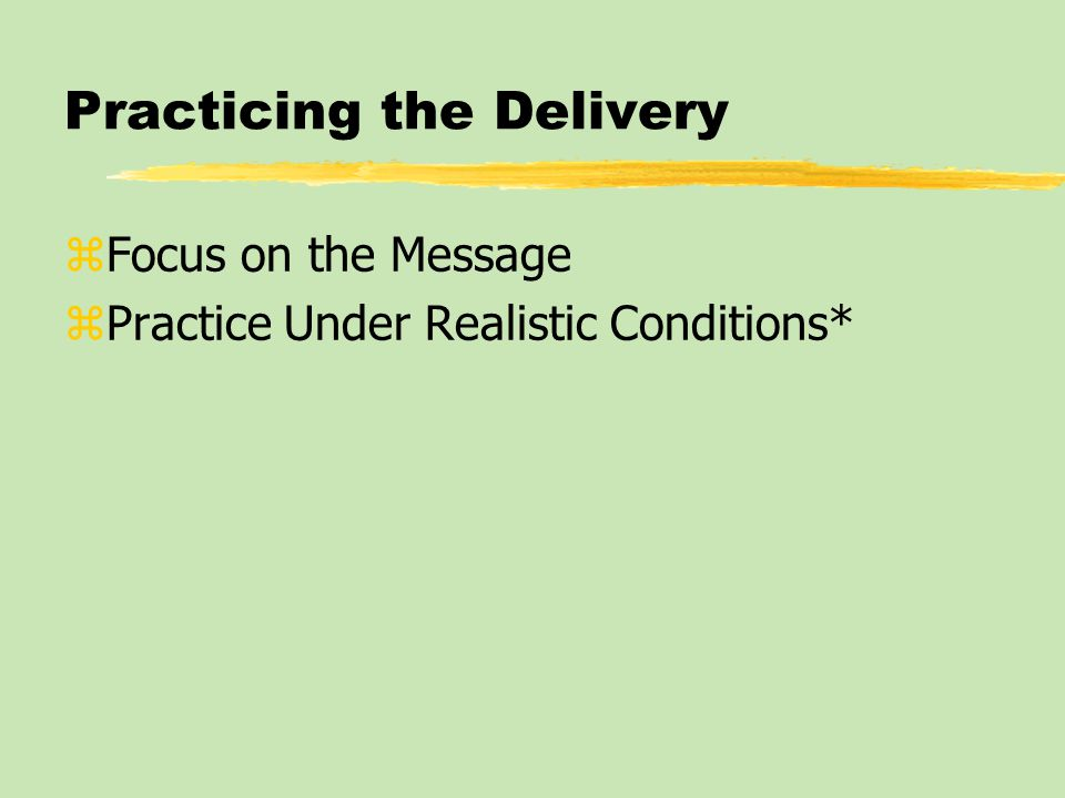 Practicing the Delivery zFocus on the Message zPractice Under Realistic Conditions*