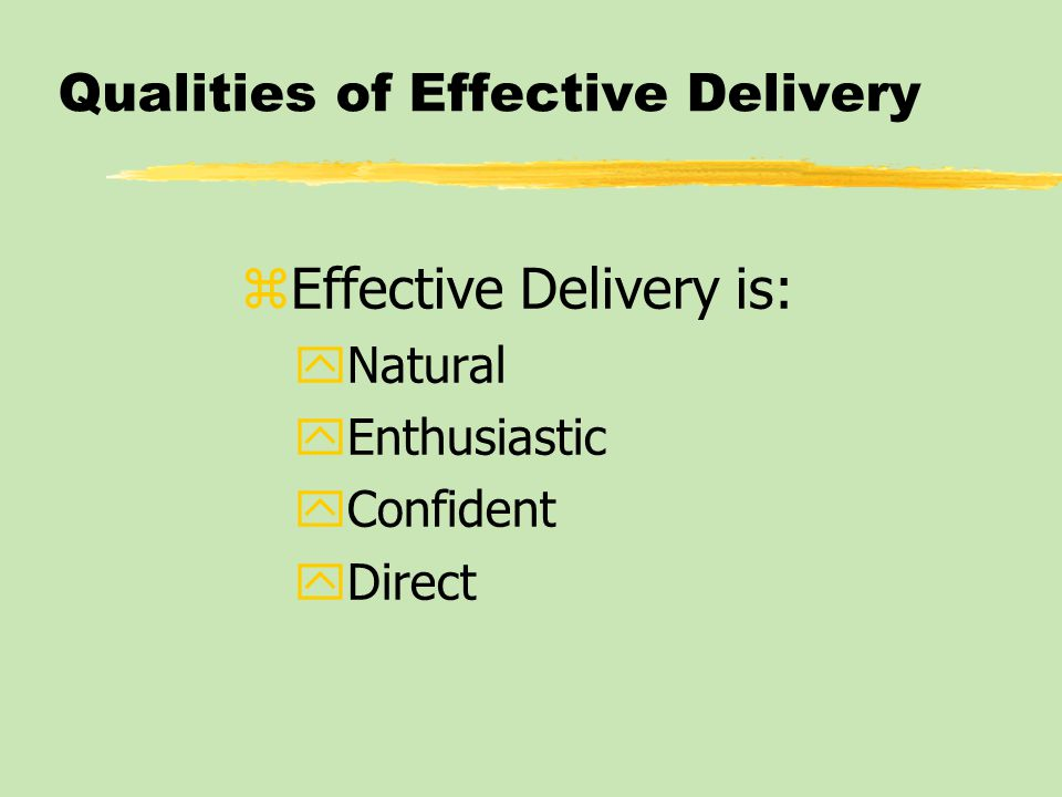 Qualities of Effective Delivery zEffective Delivery is: yNatural yEnthusiastic yConfident yDirect