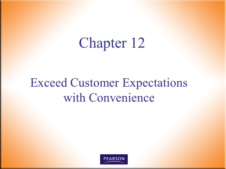 Exceed Customer Expectations with Convenience Chapter 12