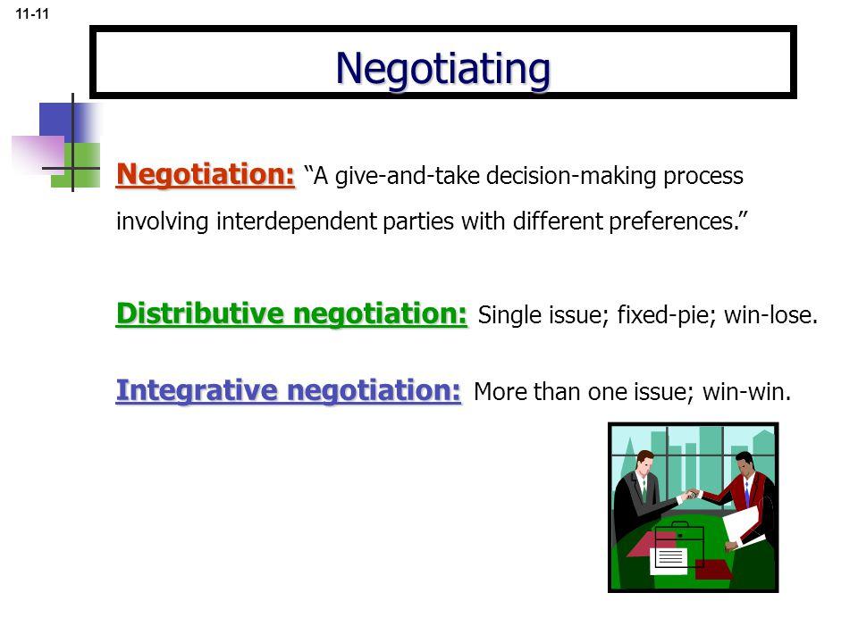 Distributive negotiation: Distributive negotiation: Single issue; fixed-pie; win-lose. Integrative negotiation: Integrative negotiation: More than one