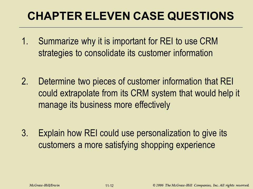 McGraw-Hill/Irwin © 2006 The McGraw-Hill Companies, Inc. All rights reserved. 11-12 CHAPTER ELEVEN CASE QUESTIONS 1.Summarize why it is important for
