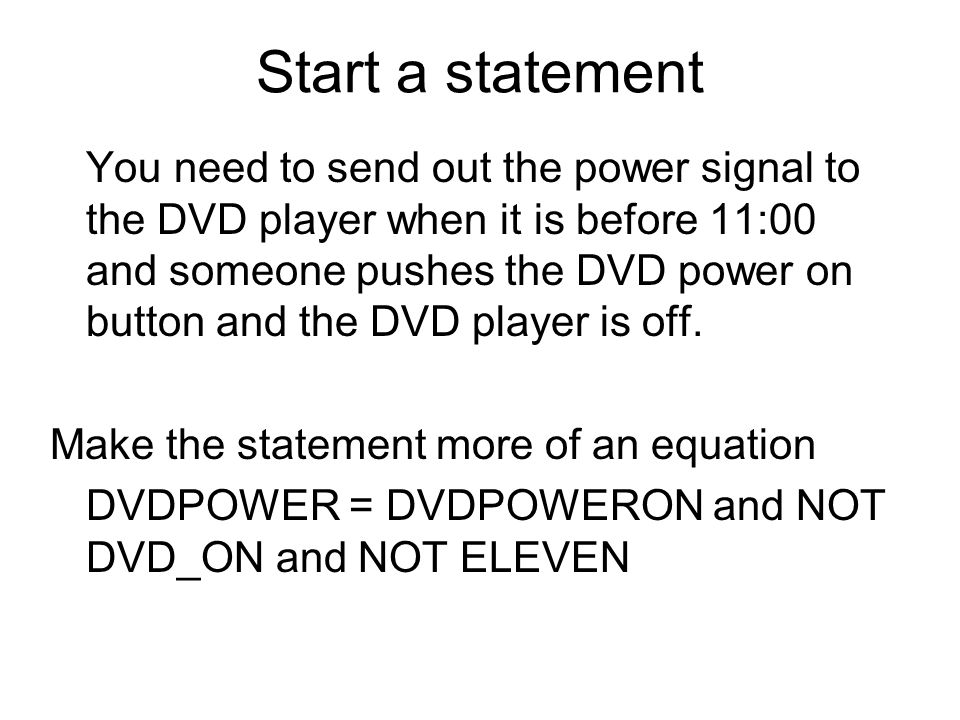 Start a statement You need to send out the power signal to the DVD player when it is before 11:00 and someone pushes the DVD power on button and the D