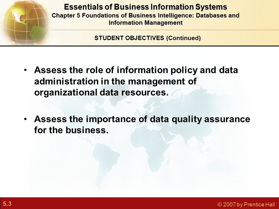 5.3 © 2007 by Prentice Hall Assess the role of information policy and data administration in the management of organizational data resources.