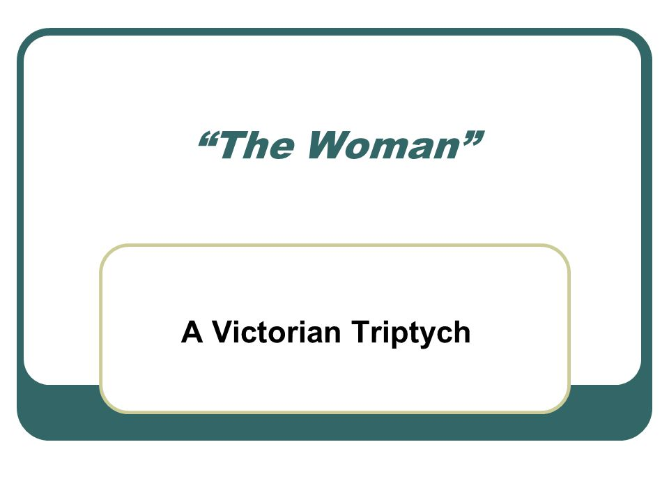 The Woman A Victorian Triptych