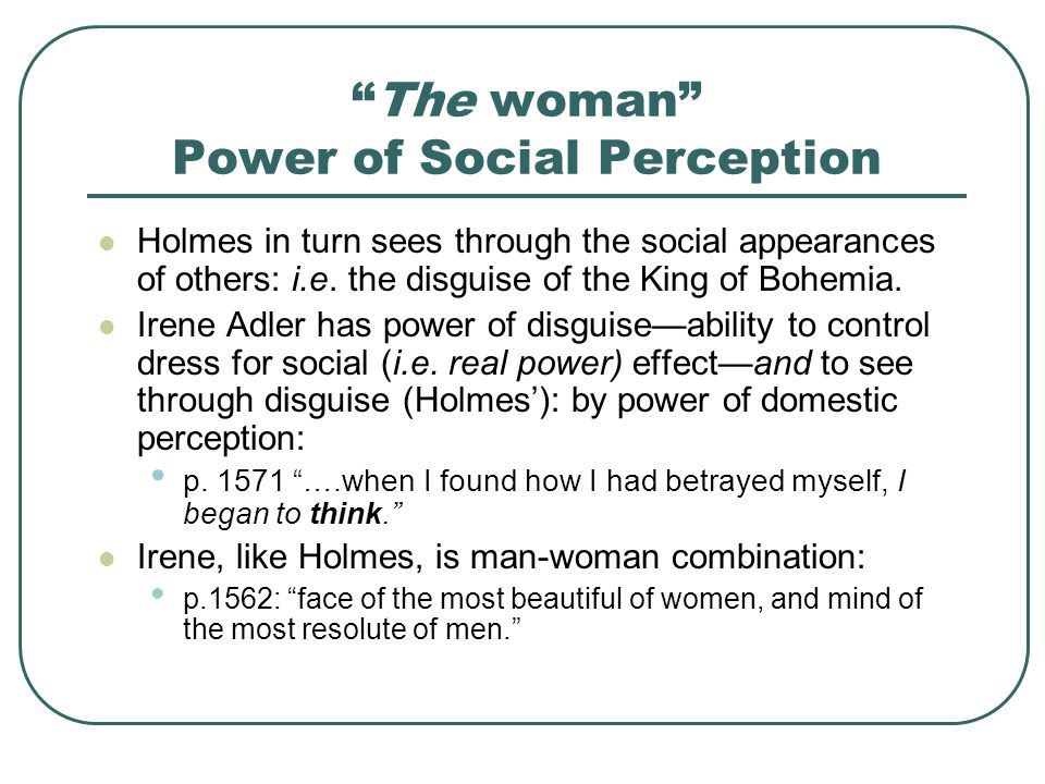 The woman Power of Social Perception Holmes in turn sees through the social appearances of others: i.e.