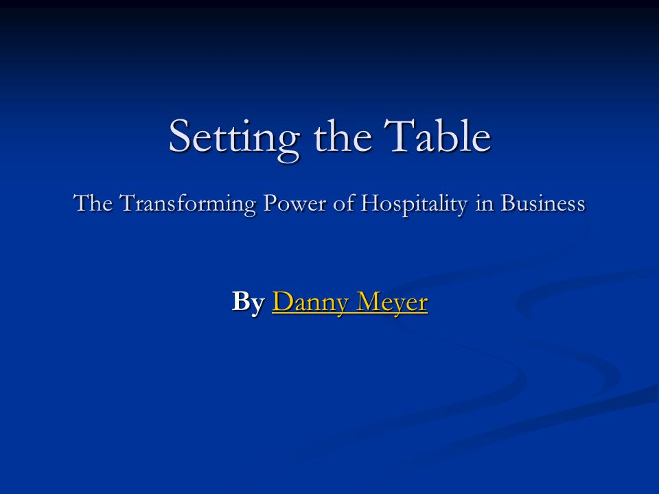 Setting the Table The Transforming Power of Hospitality in Business By Danny Meyer Danny MeyerDanny Meyer