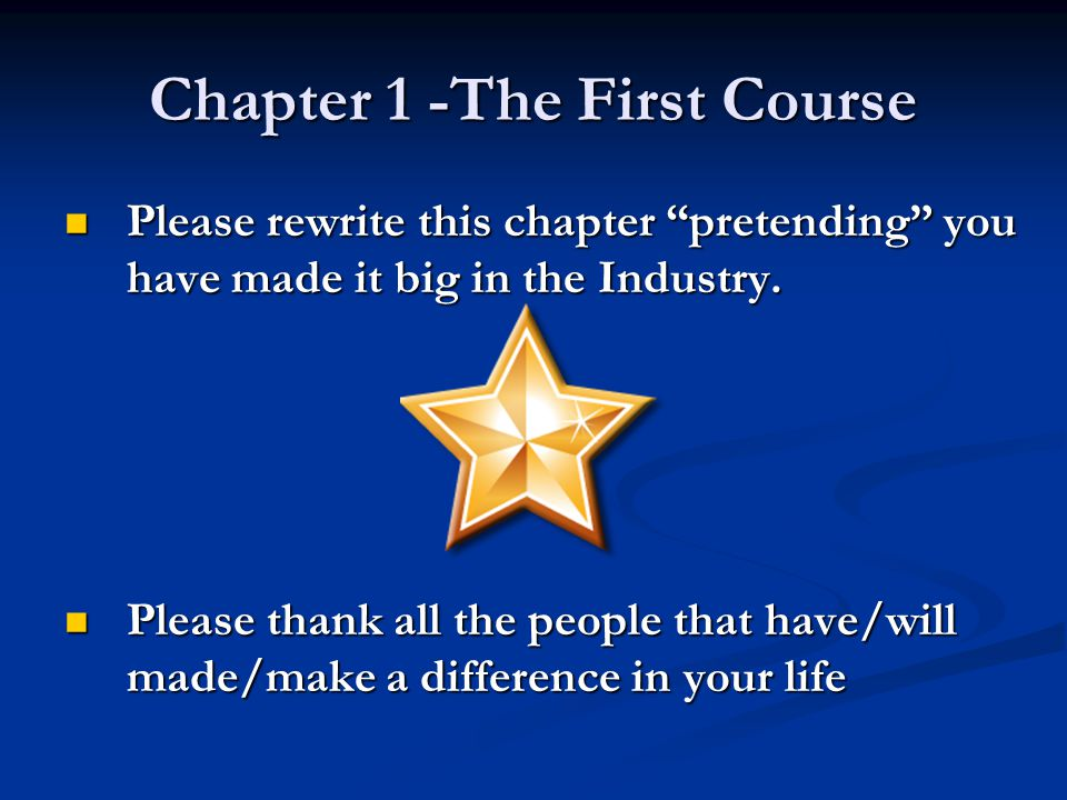 """Chapter 1 -The First Course Please rewrite this chapter """"pretending"""" you have made it big in the Industry. Please rewrite this chapter """"pretending"""" yo"""
