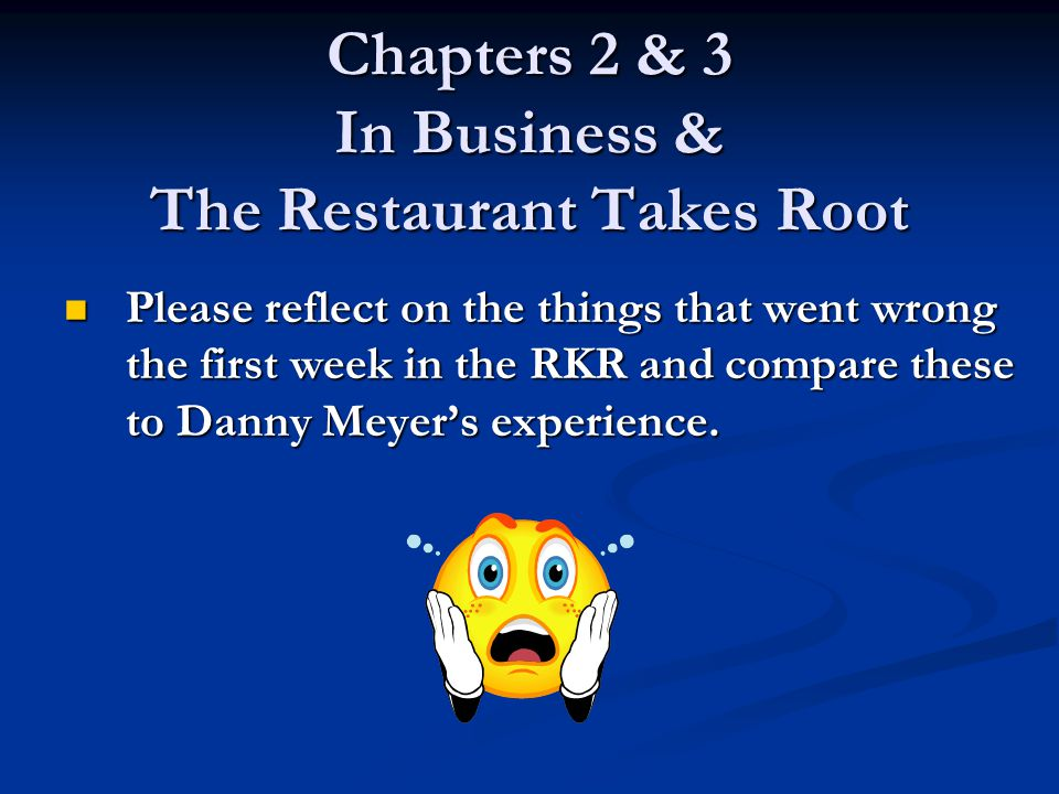 Chapters 2 & 3 In Business & The Restaurant Takes Root Please reflect on the things that went wrong the first week in the RKR and compare these to Dan