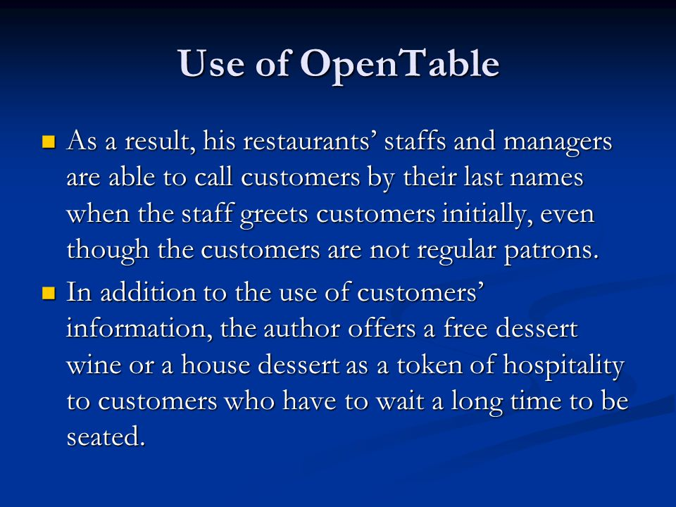 Use of OpenTable As a result, his restaurants' staffs and managers are able to call customers by their last names when the staff greets customers init
