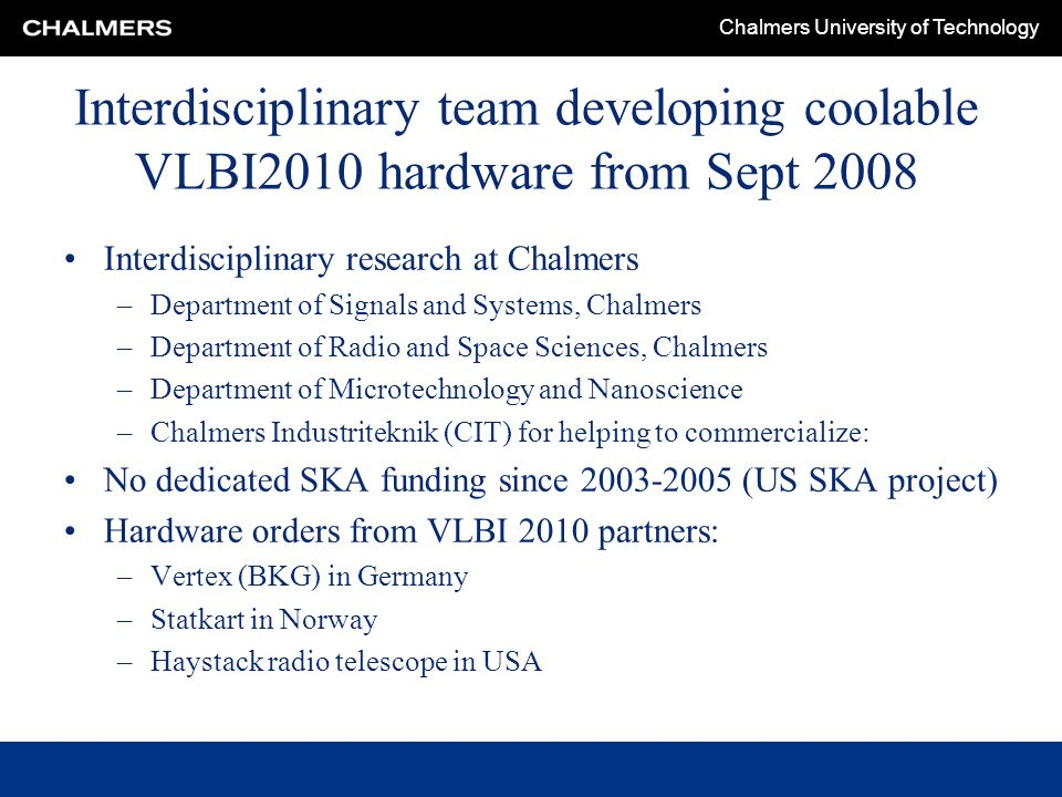 Chalmers University of Technology Interdisciplinary team developing coolable VLBI2010 hardware from Sept 2008 Interdisciplinary research at Chalmers –