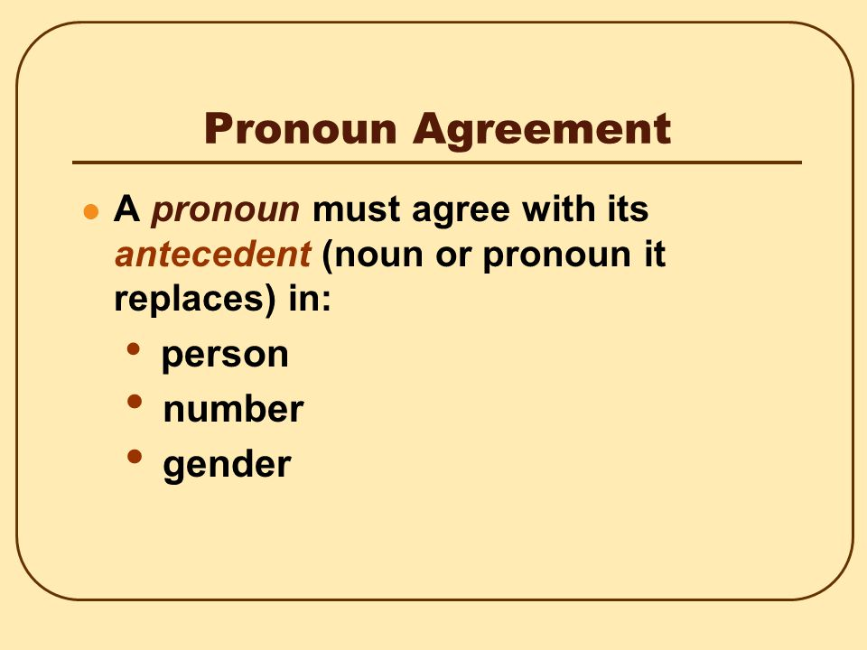 Pronoun Agreement: 11 Rules 8.In a sentence with an expression such as one of those ___ who, the antecedent is usually the plural noun that follows.