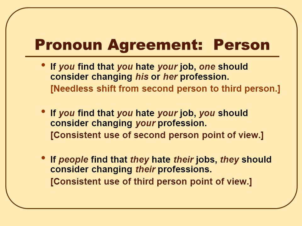 Pronoun Agreement: Person When students are having trouble with grammar, you should seek help from the Writing Center.