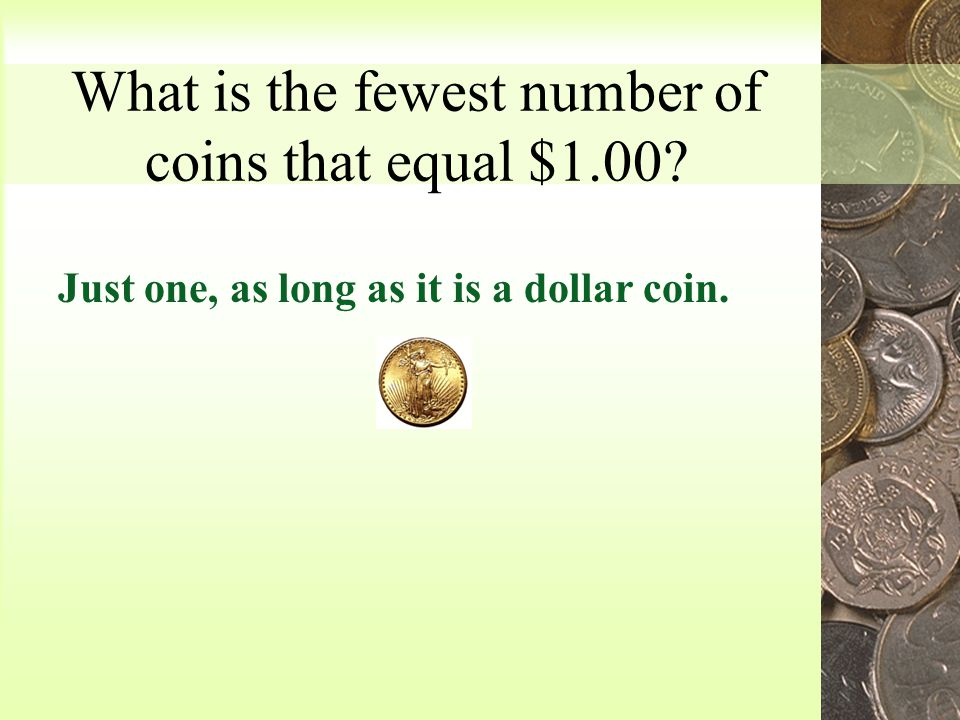 What is the fewest number of coins that equal $0.50? Just one, as long as it is a half-dollar coin.