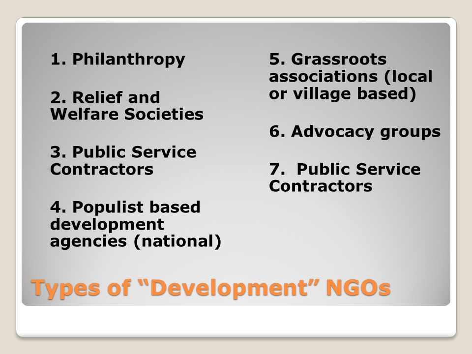 Types of Development NGOs 1. Philanthropy 2. Relief and Welfare Societies 3.