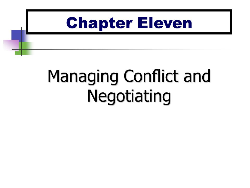 Chapter Eleven Managing Conflict and Negotiating