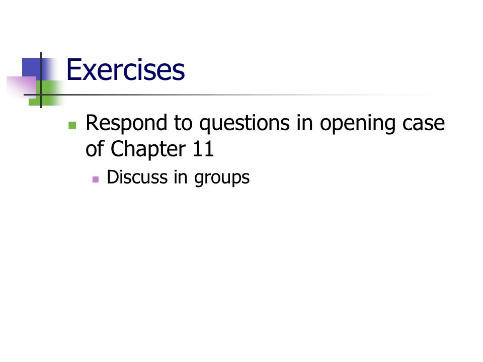 Exercises Respond to questions in opening case of Chapter 11 Discuss in groups