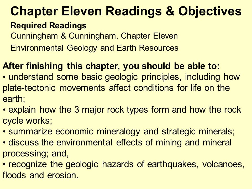 Chapter Eleven Readings & Objectives Required Readings Cunningham & Cunningham, Chapter Eleven Environmental Geology and Earth Resources After finishi