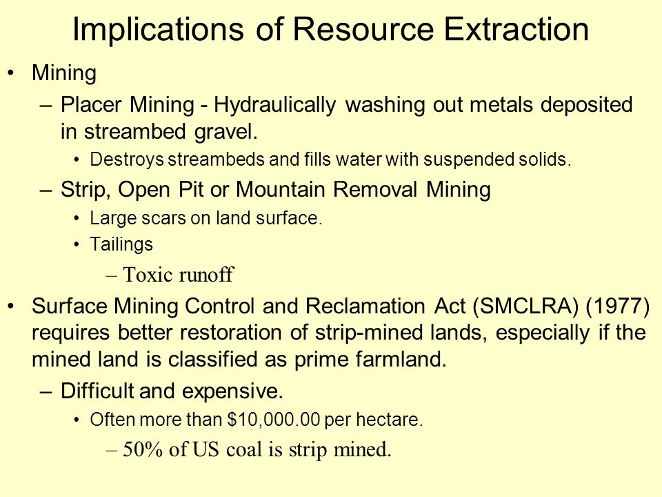 Implications of Resource Extraction Mining –Placer Mining - Hydraulically washing out metals deposited in streambed gravel.