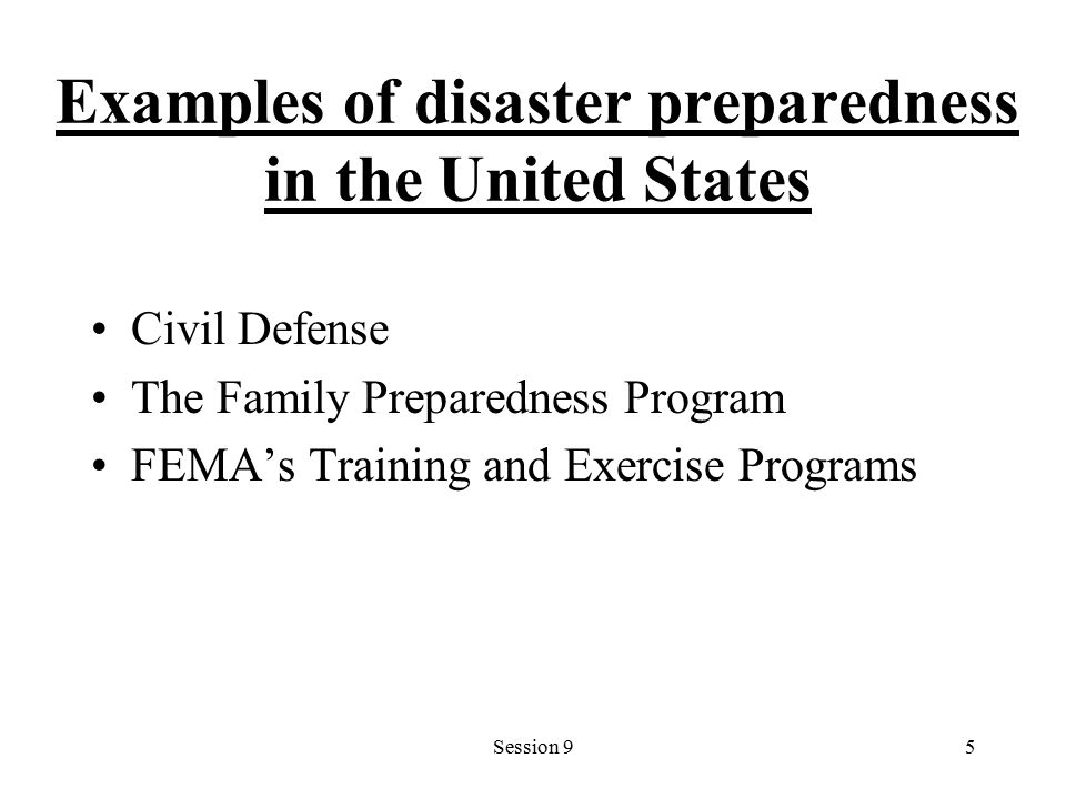 Session 95 Examples of disaster preparedness in the United States Civil Defense The Family Preparedness Program FEMA's Training and Exercise Programs