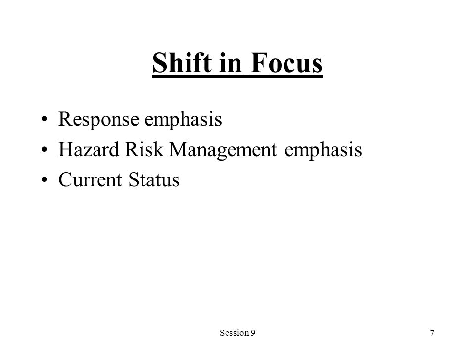 Session 97 Shift in Focus Response emphasis Hazard Risk Management emphasis Current Status