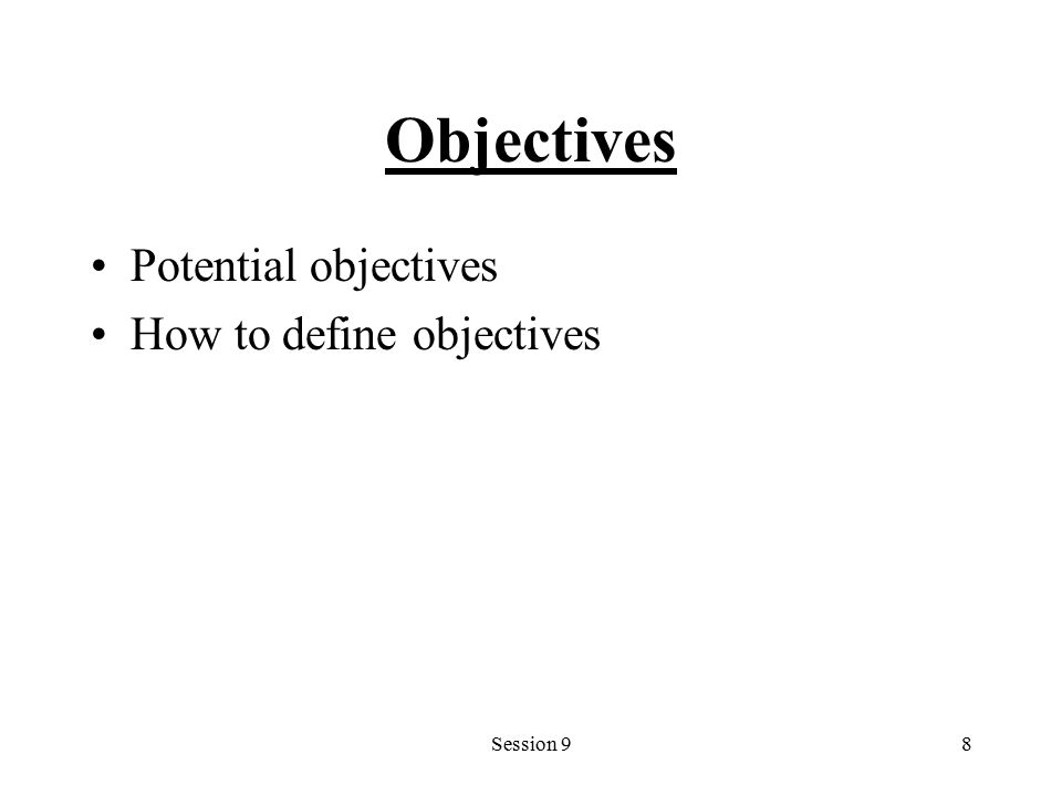 Session 98 Objectives Potential objectives How to define objectives