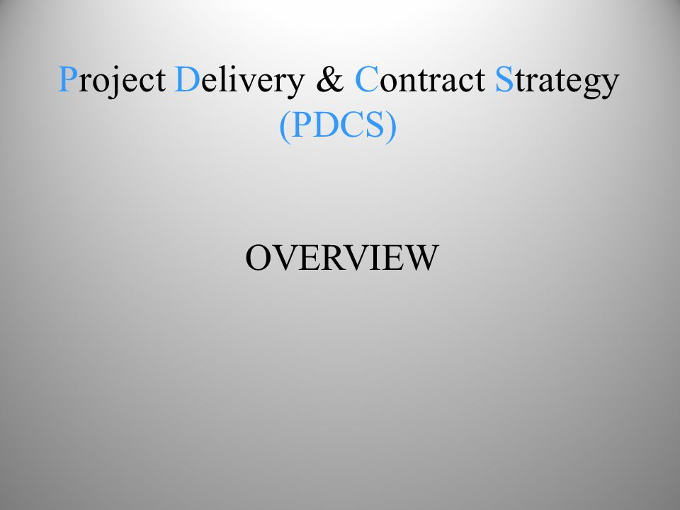 Project Delivery & Contract Strategy (PDCS) OVERVIEW