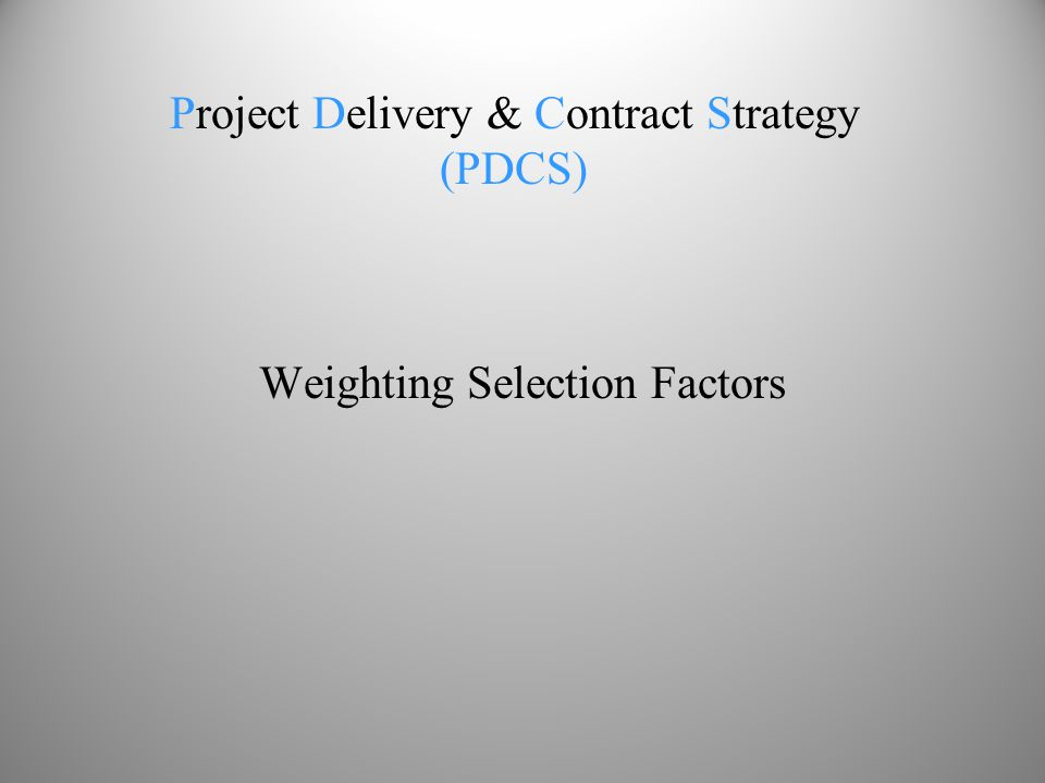 Weighting Selection Factors Project Delivery & Contract Strategy (PDCS)
