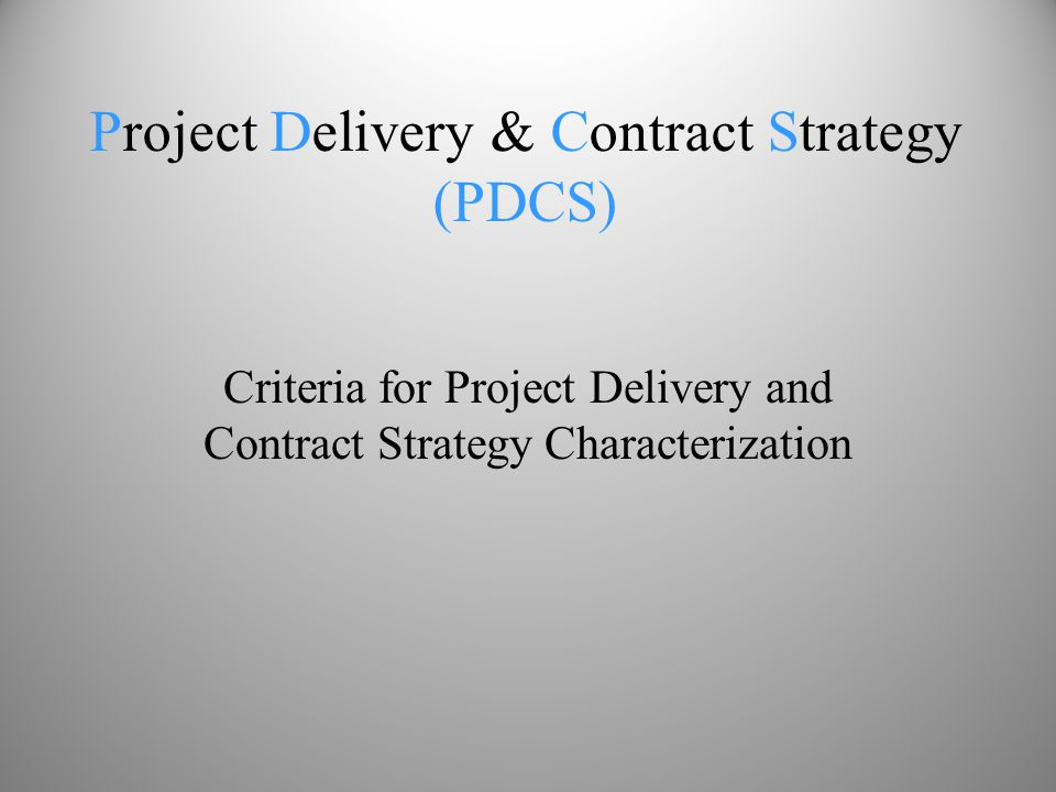 PDCS Alternatives Definition Criteria Phase sequence Project team relationships Compensation approach