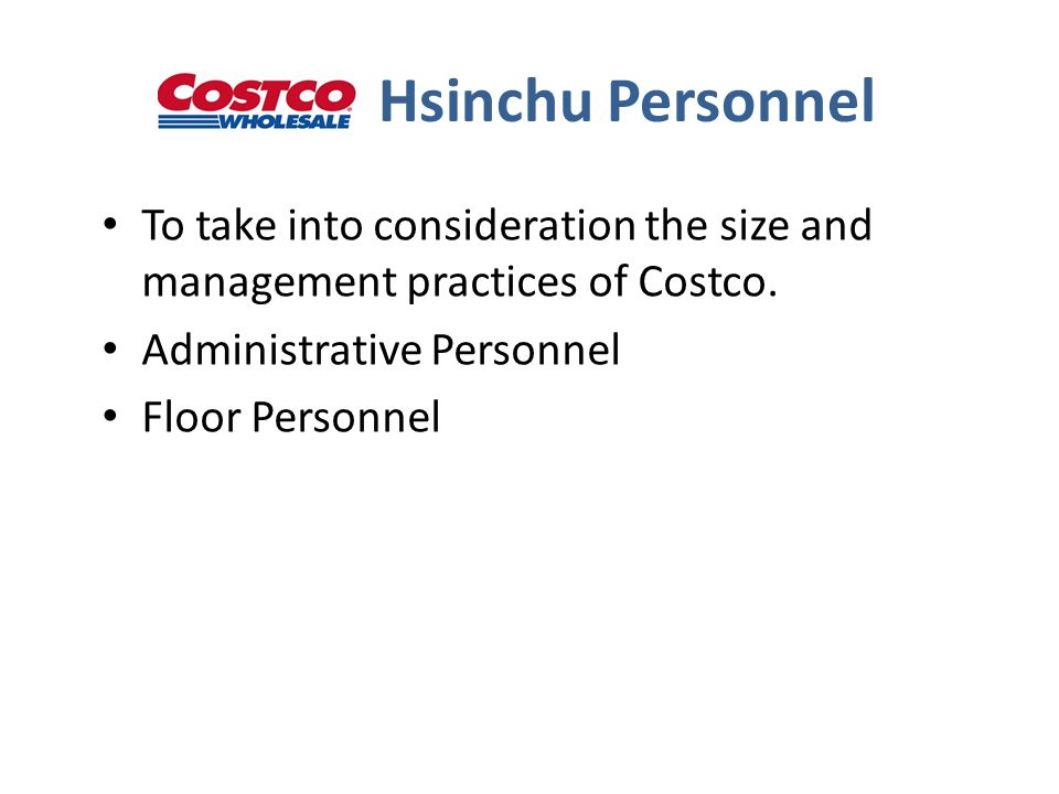 Hsinchu Personnel To take into consideration the size and management practices of Costco.