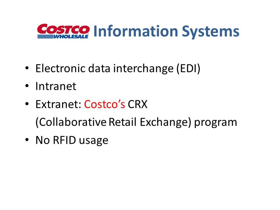 Information Systems Electronic data interchange (EDI) Intranet Extranet: Costco's CRX (Collaborative Retail Exchange) program No RFID usage