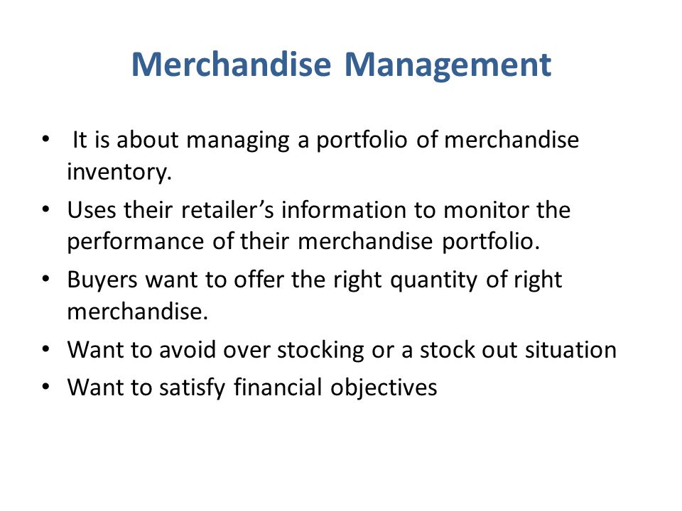 Merchandise Management It is about managing a portfolio of merchandise inventory.