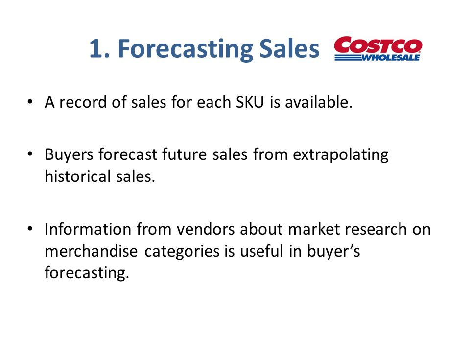1. Forecasting Sales A record of sales for each SKU is available. Buyers forecast future sales from extrapolating historical sales. Information from v