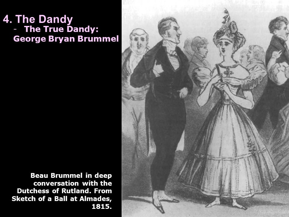 4. The Dandy -The True Dandy: George Bryan Brummel Beau Brummel in deep conversation with the Dutchess of Rutland. From Sketch of a Ball at Almades, 1