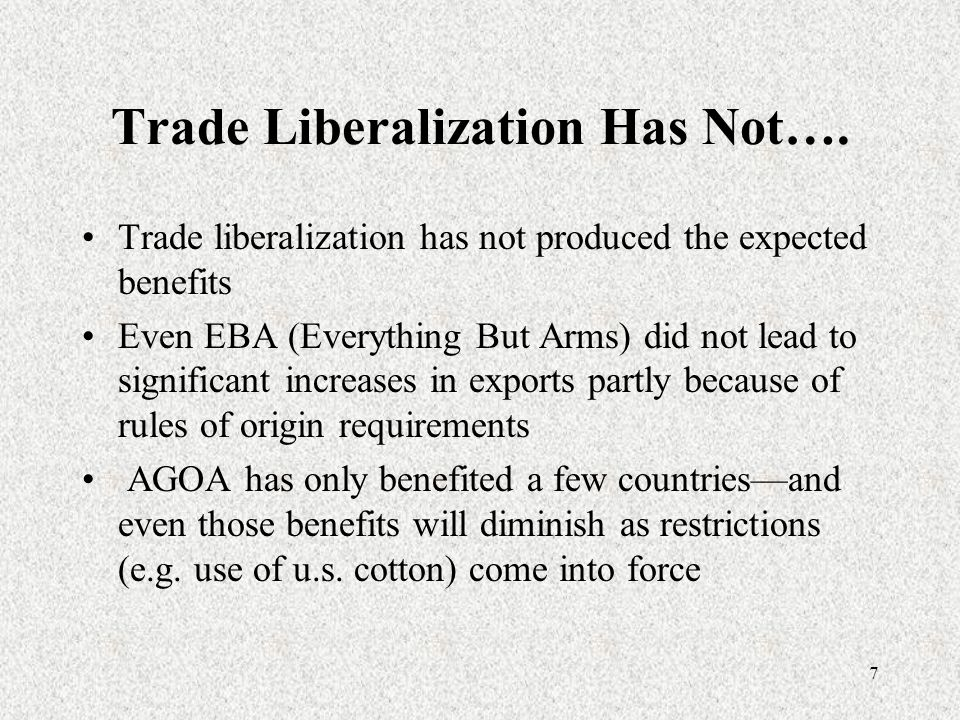 7 Trade Liberalization Has Not…. Trade liberalization has not produced the expected benefits Even EBA (Everything But Arms) did not lead to significan